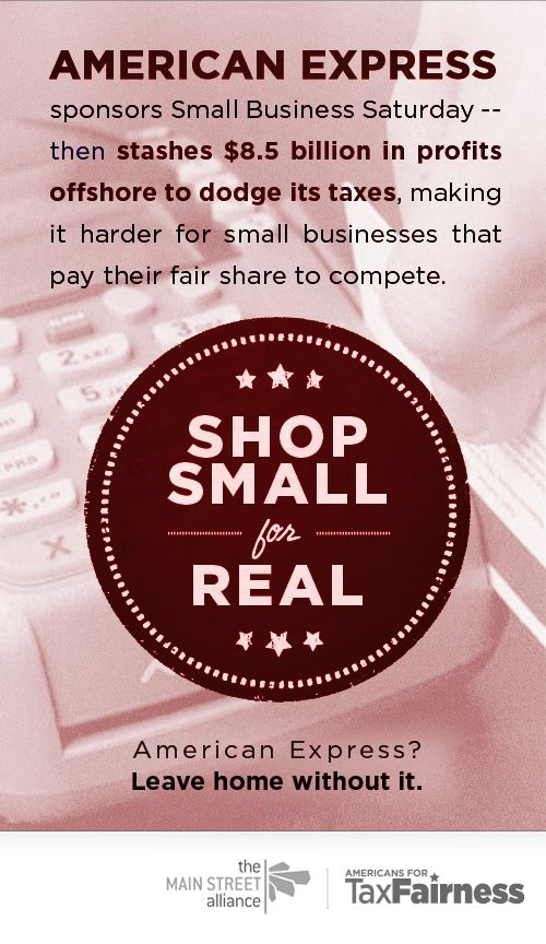 American Express Sponsors Small Business Saturday -- Then Stashes $8.5 Billion in Profits Offshore to Dodge Its Taxes, Making It Harder for Small Businesses That Pay Their Fair to Compete.